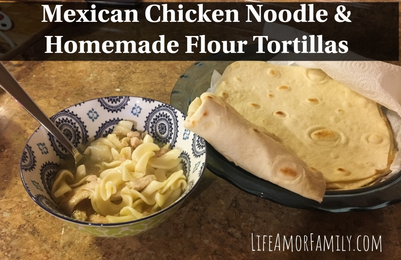 Mexican Chicken Noodle and Homemade Flour Tortillas