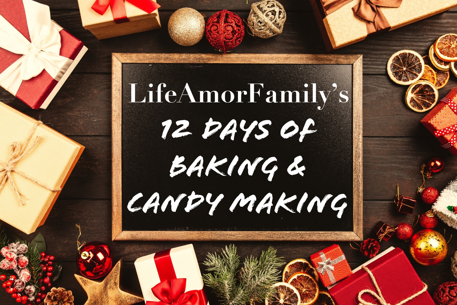 Life Amor Family's 12 Days of Baking and Candy Making