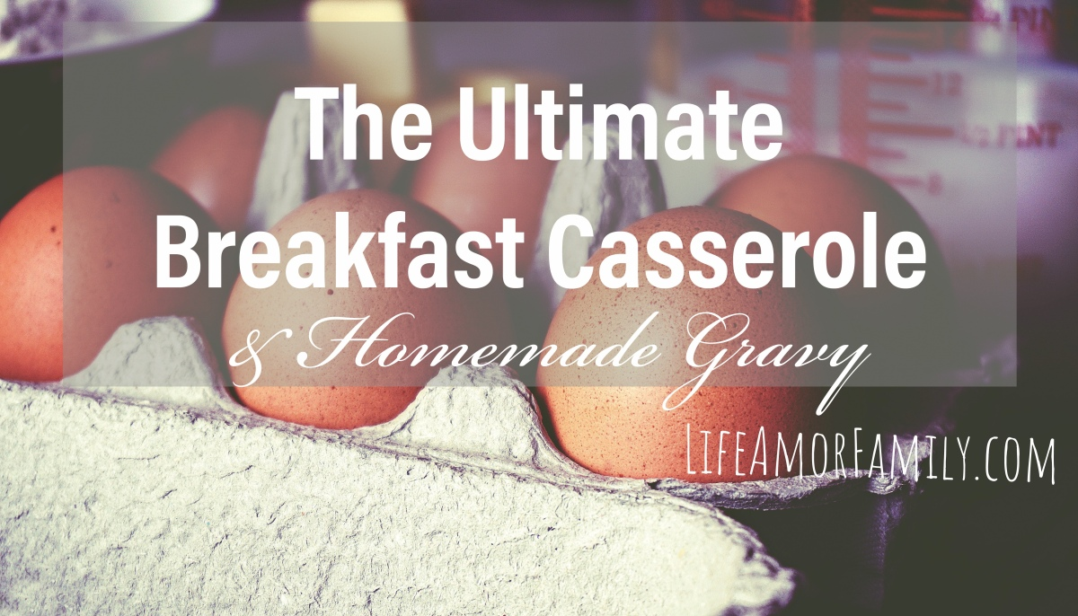 The Ultimate Breakfast Casserole & Homemade Gravy